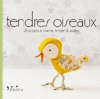 Tendres oiseaux - 26 projets à coudre, broder & quilter